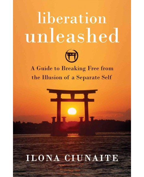 Liberation Unleashed : A Guide to Breaking Free from the Illusion of a Separate Self (Paperback) (Ilona - image 1 of 1