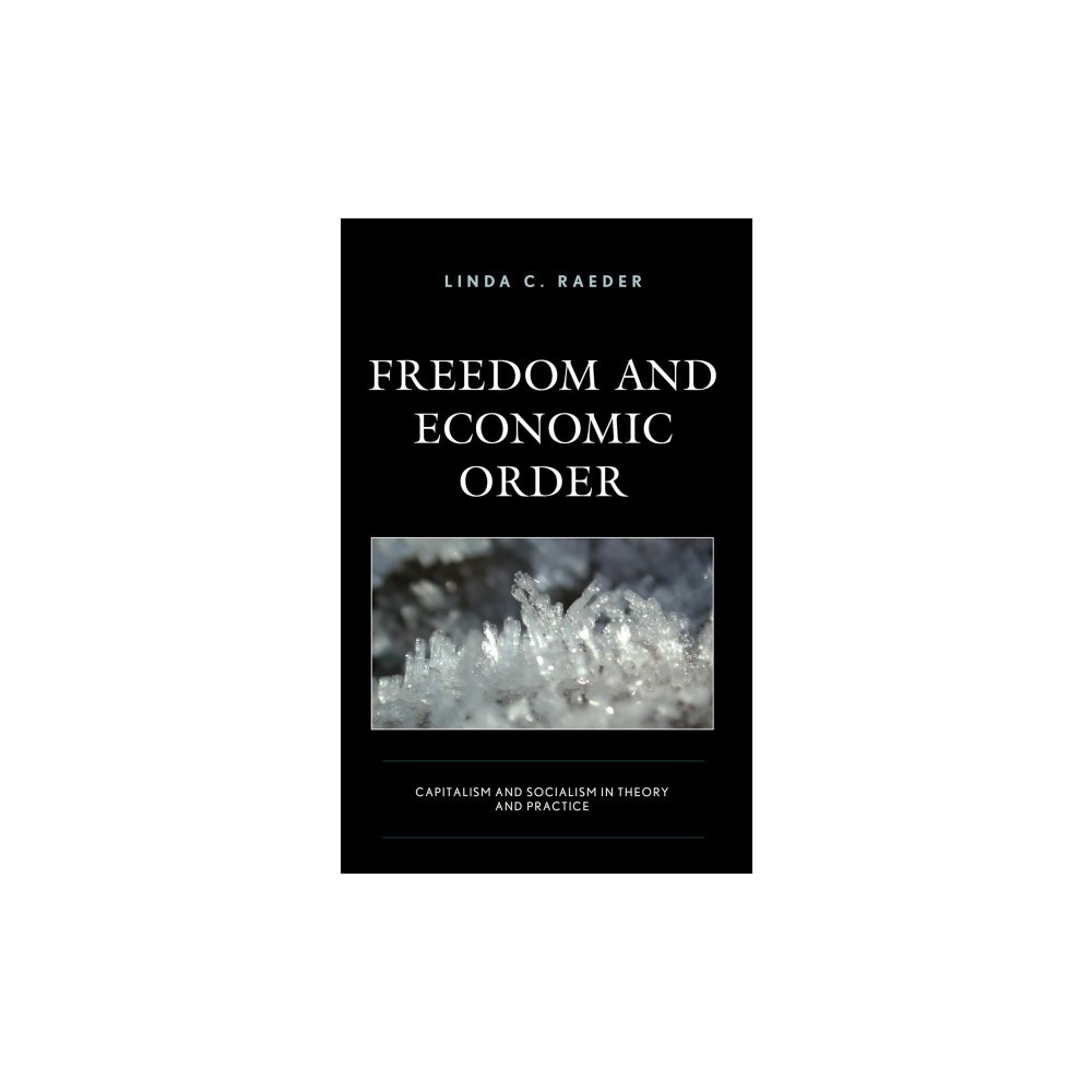 Freedom and Economic Order : Capitalism and Socialism in Theory and Practice - (Hardcover)
