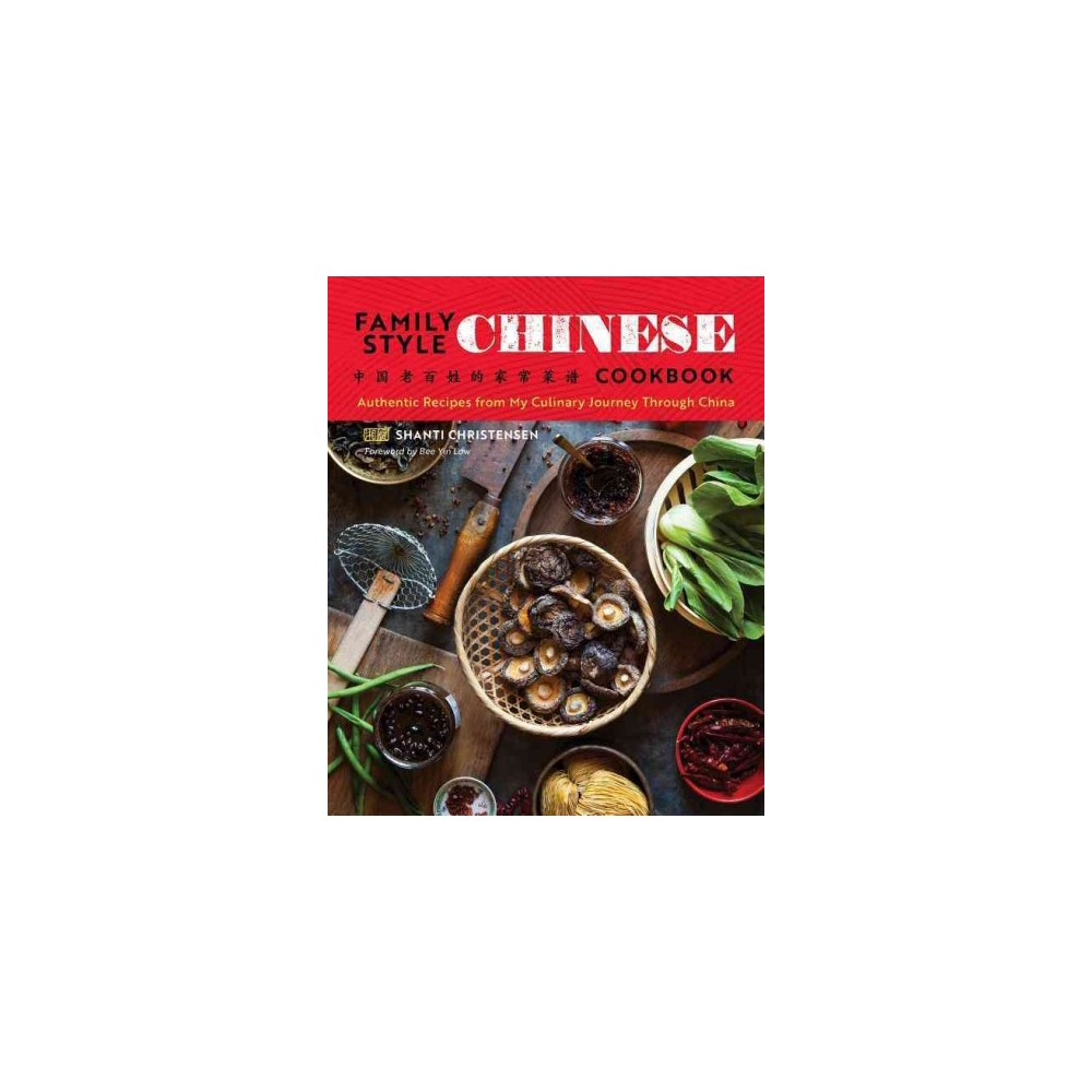 Family Style Chinese Cookbook : Authentic Recipes from My Culinary Journey Through China - (Paperback)