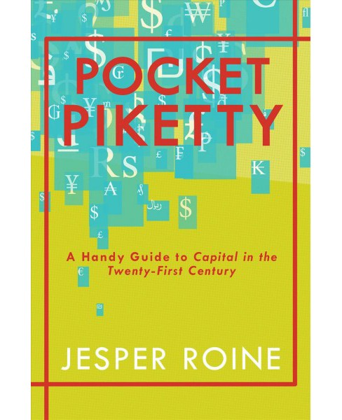 Pocket Piketty : A Handy Guide to Capital in the Twenty-First Century (Paperback) (Jesper Roine) - image 1 of 1