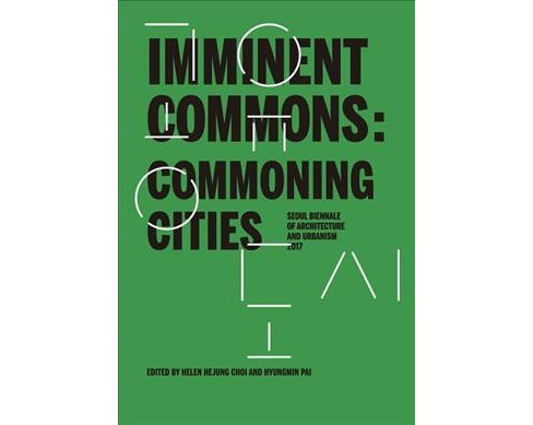 Commoning Cities : Seoul Biennale of Architecture and Urbanism 2017 (Paperback) - image 1 of 1