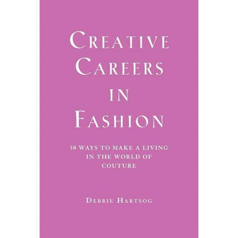 Creative Careers in Fashion - by  Debbie Hartsog (Paperback) - image 1 of 1