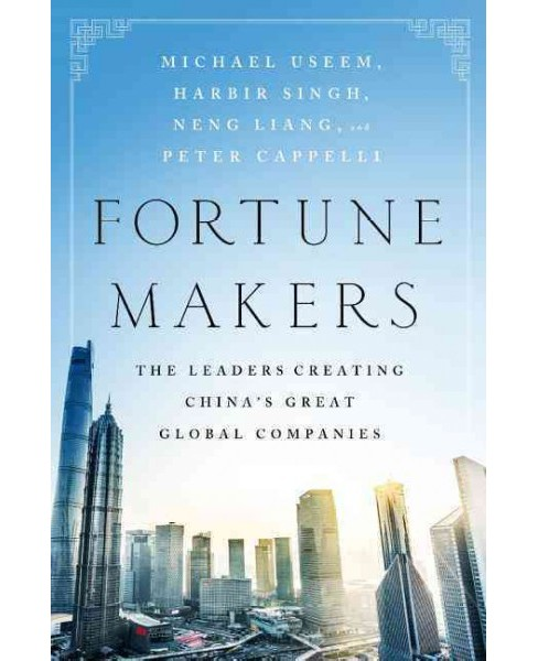 Fortune Makers : The Leaders Creating China's Great Global Companies (Hardcover) (Michael Useem & Harbir - image 1 of 1