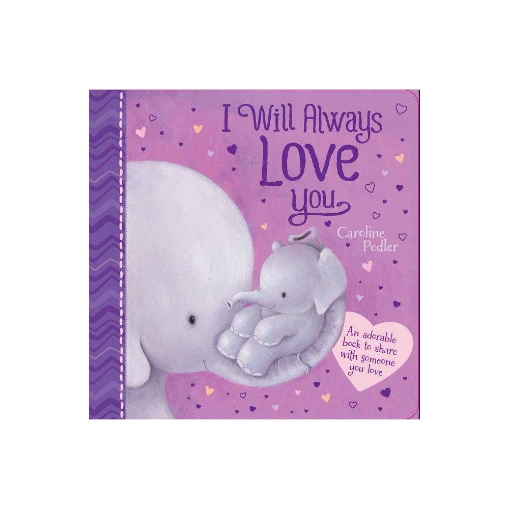I Will Always Love You By Caroline Pedler Board Book