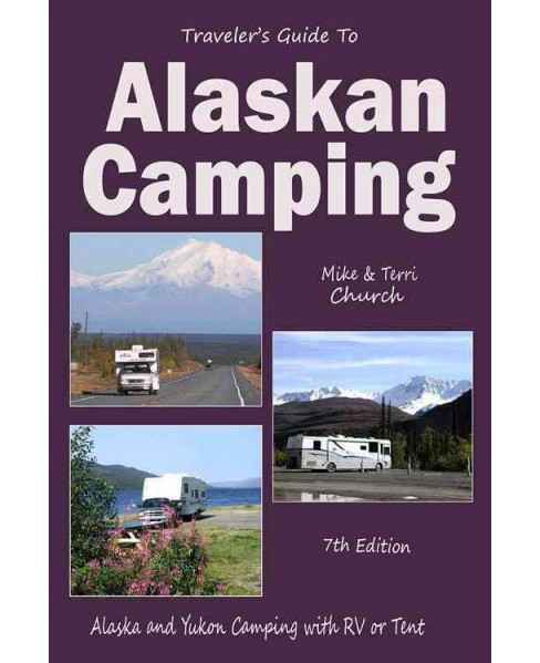 Traveler's Guide to Alaskan Camping : Alaskan and Yukon Camping With Rv or Tent (Paperback) (Mike Church - image 1 of 1