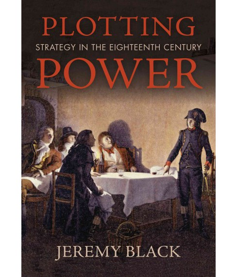 Plotting Power : Strategy in the Eighteenth Century (Hardcover) (Jeremy M. Black) - image 1 of 1