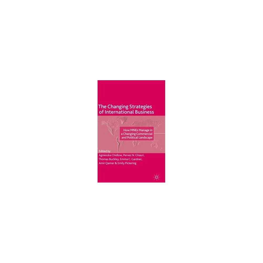 Changing Strategies of International Business : How MNEs Manage in a Changing Commercial and Political