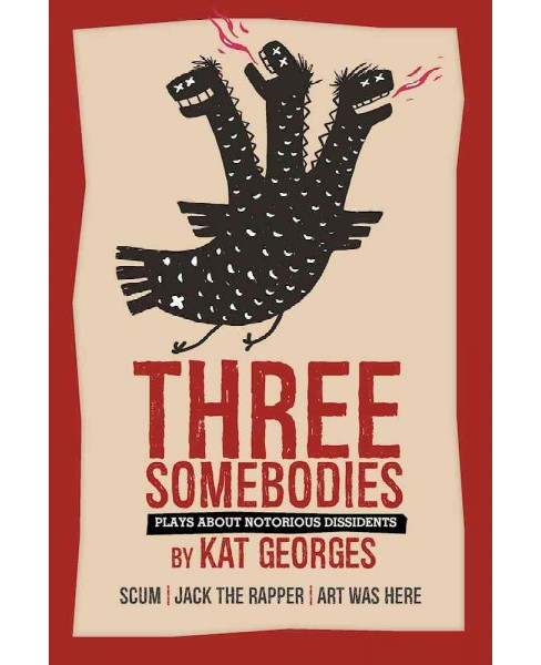 Three Somebodies : Scum / Jack the Rapper / Art Was Here -  by Kat Georges (Paperback) - image 1 of 1