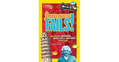 Famous Fails! : Mighty Mistakes, Mega Mishaps, & How a Mess Can Lead to Success! (Paperback) (Crispin - image 1 of 1