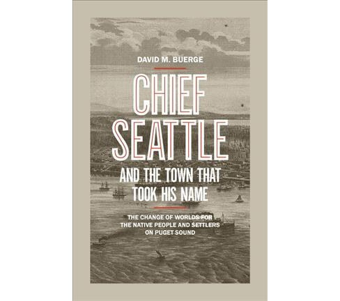 Chief Seattle and the Town That Took His Name : The Change of Worlds for the Native People and Settlers - image 1 of 1