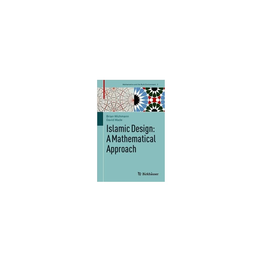 Islamic Design : A Mathematical Approach - by Brian Wichmann & David Wade (Hardcover)