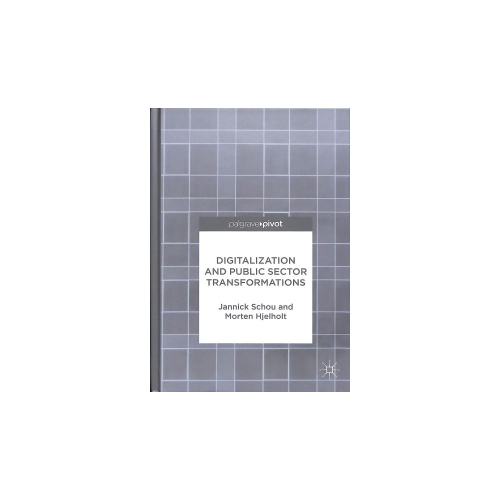Digitalization and Public Sector Transformations - by Jannick Schou & Morten Hjelholt (Hardcover)