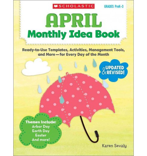 April Monthly Idea Book, Grades PreK-3 : Ready-to-Use Templates, Activities, Management Tools, and More - image 1 of 1