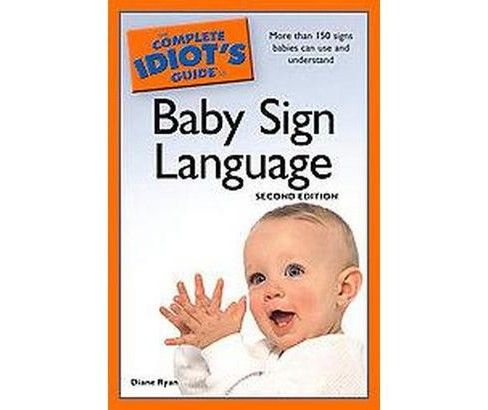 Complete Idiot's Guide to Baby Sign Language (Paperback) (Diane Ryan) - image 1 of 1