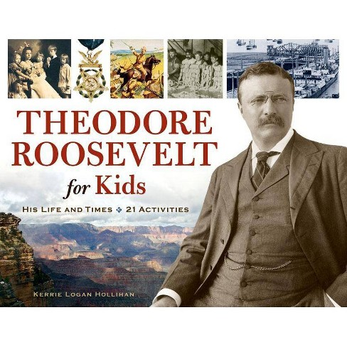 Theodore Roosevelt for Kids - (For Kids) by  Kerrie Logan Hollihan (Paperback) - image 1 of 1