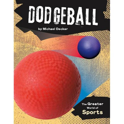 Dodgeball - (The Greater World of Sports) by  Michael Decker (Hardcover) - image 1 of 1