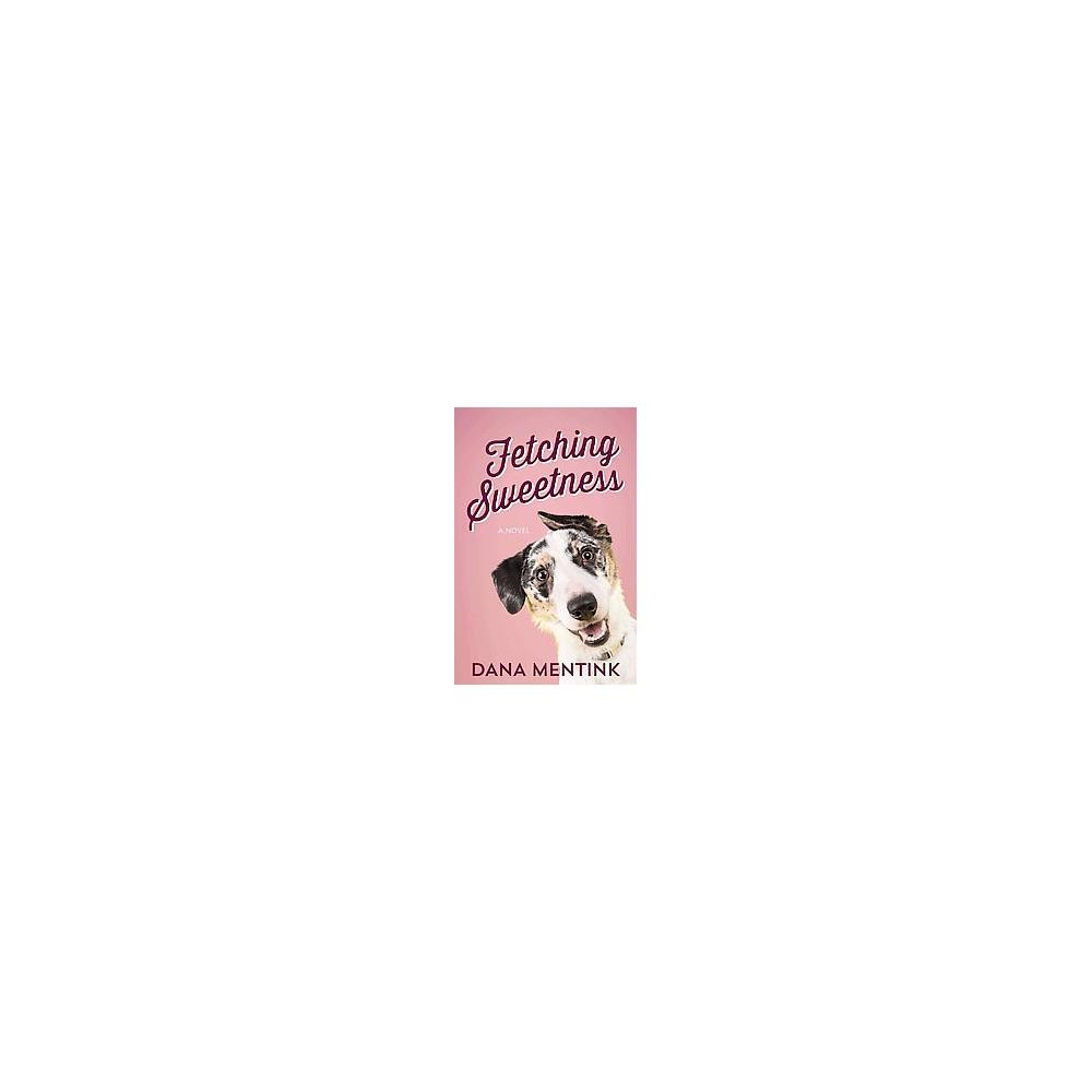 Fetching Sweetness (Paperback) (Dana Mentink)
