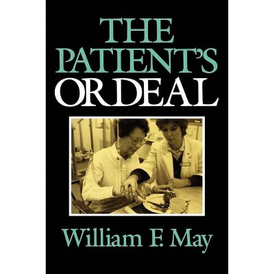 The Patient's Ordeal - (Medical Ethics) by  William May (Paperback)