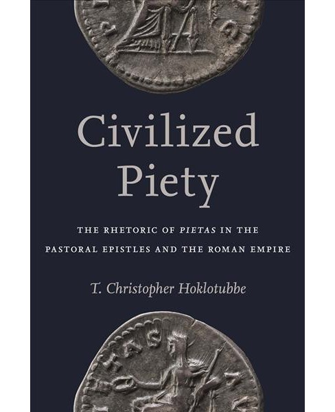 Civilized Piety : The Rhetoric of Pietas in the Pastoral Epistles and the Roman Empire (Hardcover) (T. - image 1 of 1
