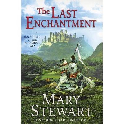 The Last Enchantment - (Arthurian Saga) by  Mary Stewart (Paperback)