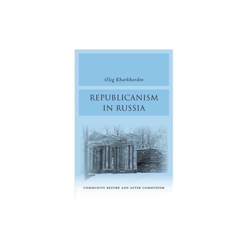 Republicanism in Russia : Community Before and After Communism - 1 by Oleg Kharkhordin (Hardcover)