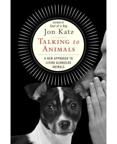 Talking to Animals : How You Can Understand Animals and They Can Understand You -  (Hardcover) - image 1 of 1