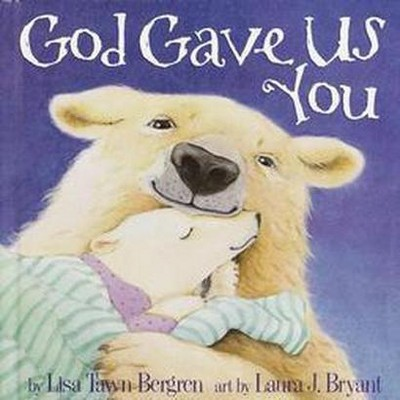 God Gave Us You (Hardcover)by Lisa Tawn Bergren