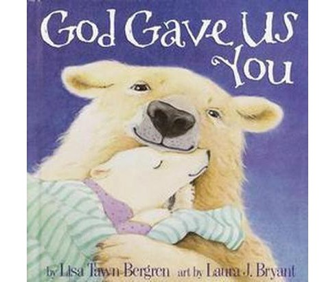 God Gave Us You (Hardcover) by Lisa Tawn Bergren - image 1 of 1