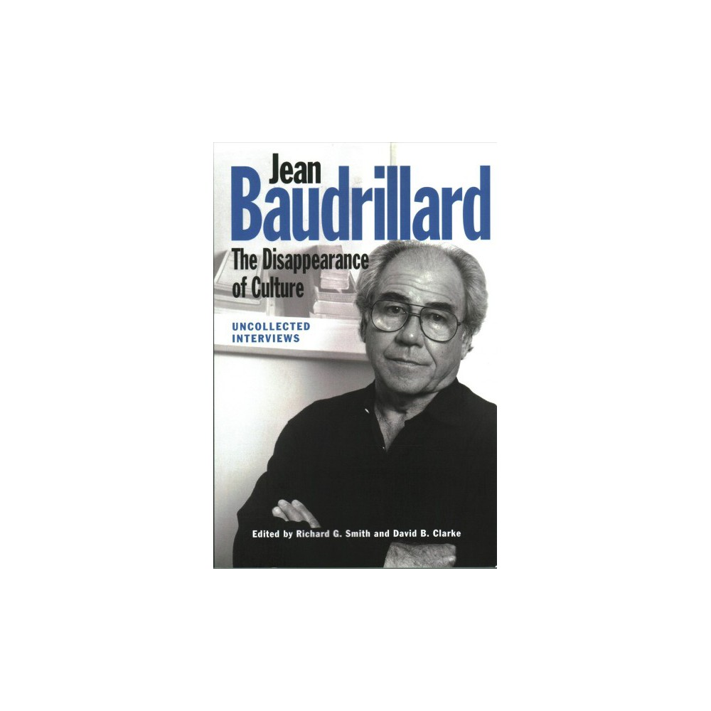 Jean Baudrillard : The Disappearance of Culture - Uncollected Interviews (Reprint) (Paperback)