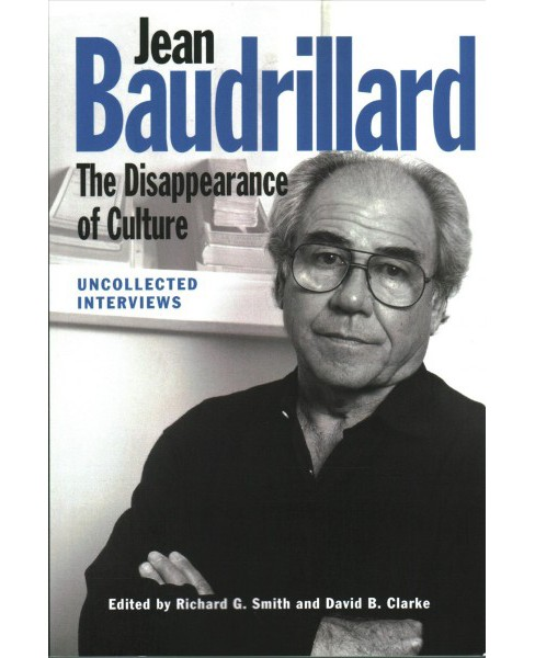 Jean Baudrillard : The Disappearance of Culture - Uncollected Interviews (Reprint) (Paperback) - image 1 of 1