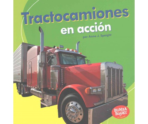 Tractocamiones en acción/ Big Rigs on the Go (Paperback) (Anne J. Spaight) - image 1 of 1