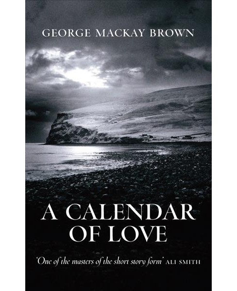 Calendar of Love and Other Stories (Reissue) (Paperback) (George MacKay Brown) - image 1 of 1