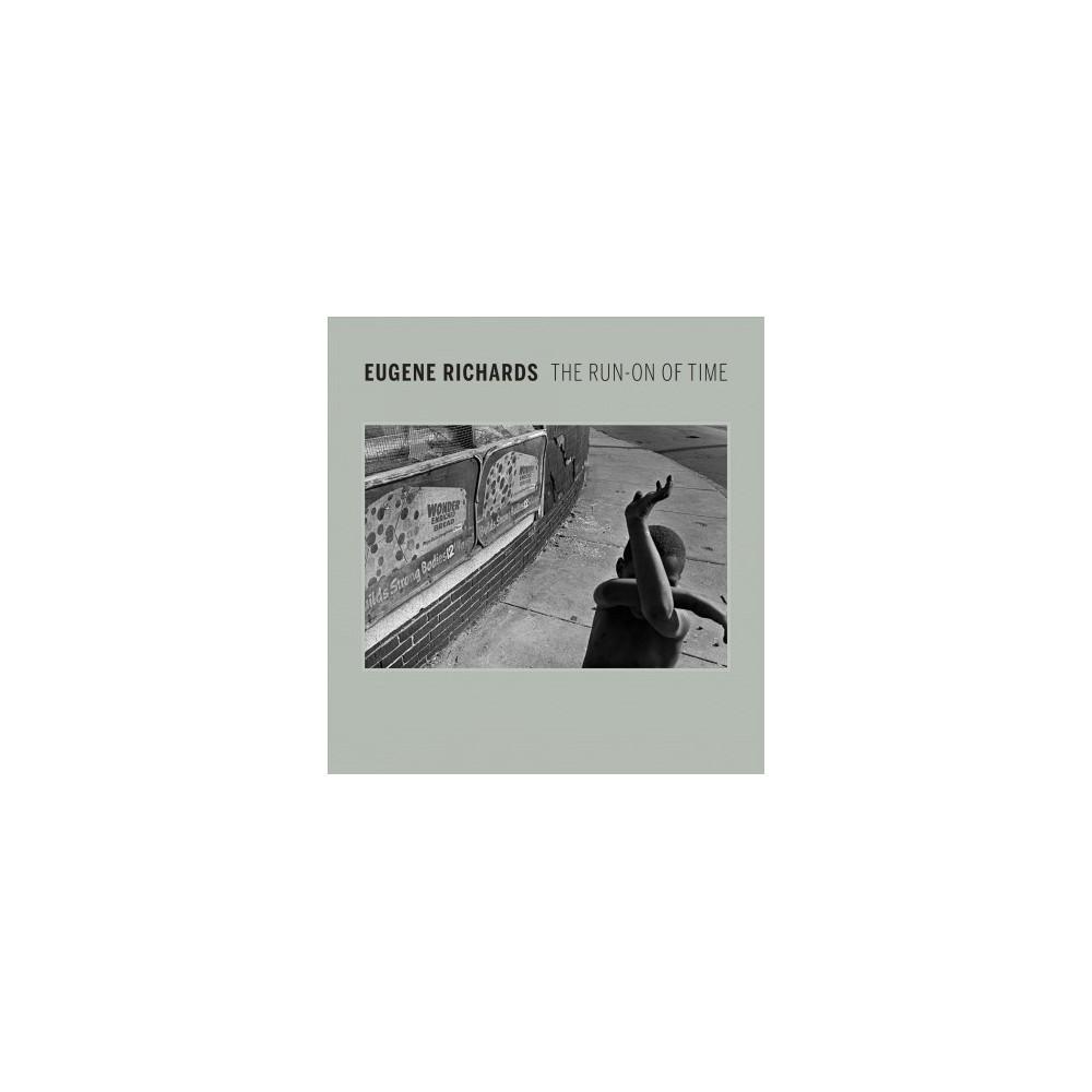 Eugene Richards : The Run-on of Time (Hardcover) (Lisa Hostetler & April M. Watson)