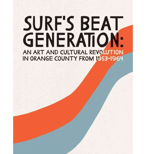 Surf's Beat Generation : An Art and Cultural Revolution in Orange County from 1953-1964 (Paperback) - image 1 of 1