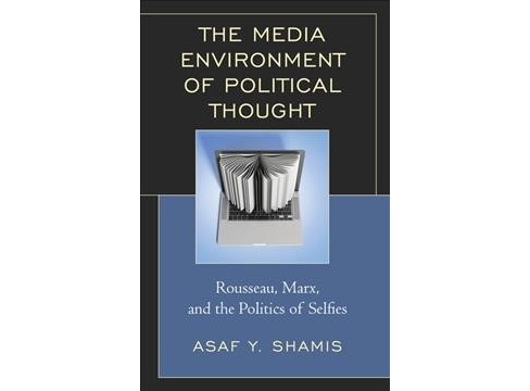 Media Environment of Political Thought : Rousseau, Marx, and the Politics of Selfies -  (Hardcover) - image 1 of 1
