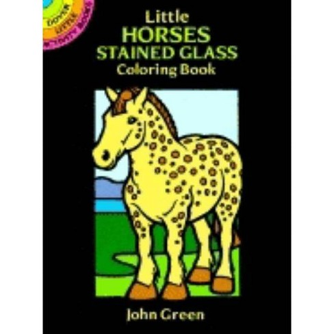 Little Horses Stained Glass Coloring Book - (Dover Stained Glass Coloring  Book) by John Green