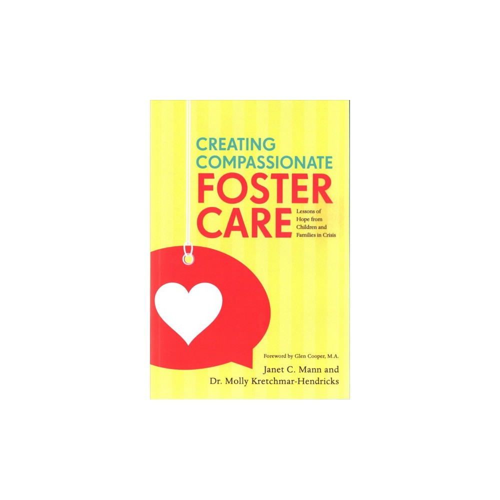 Creating Compassionate Foster Care : Lessons of Hope from Children and Families in Crisis (Paperback)