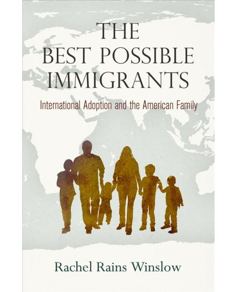 Best Possible Immigrants : International Adoption and the American Family (Hardcover) (Rachel Rains - image 1 of 1