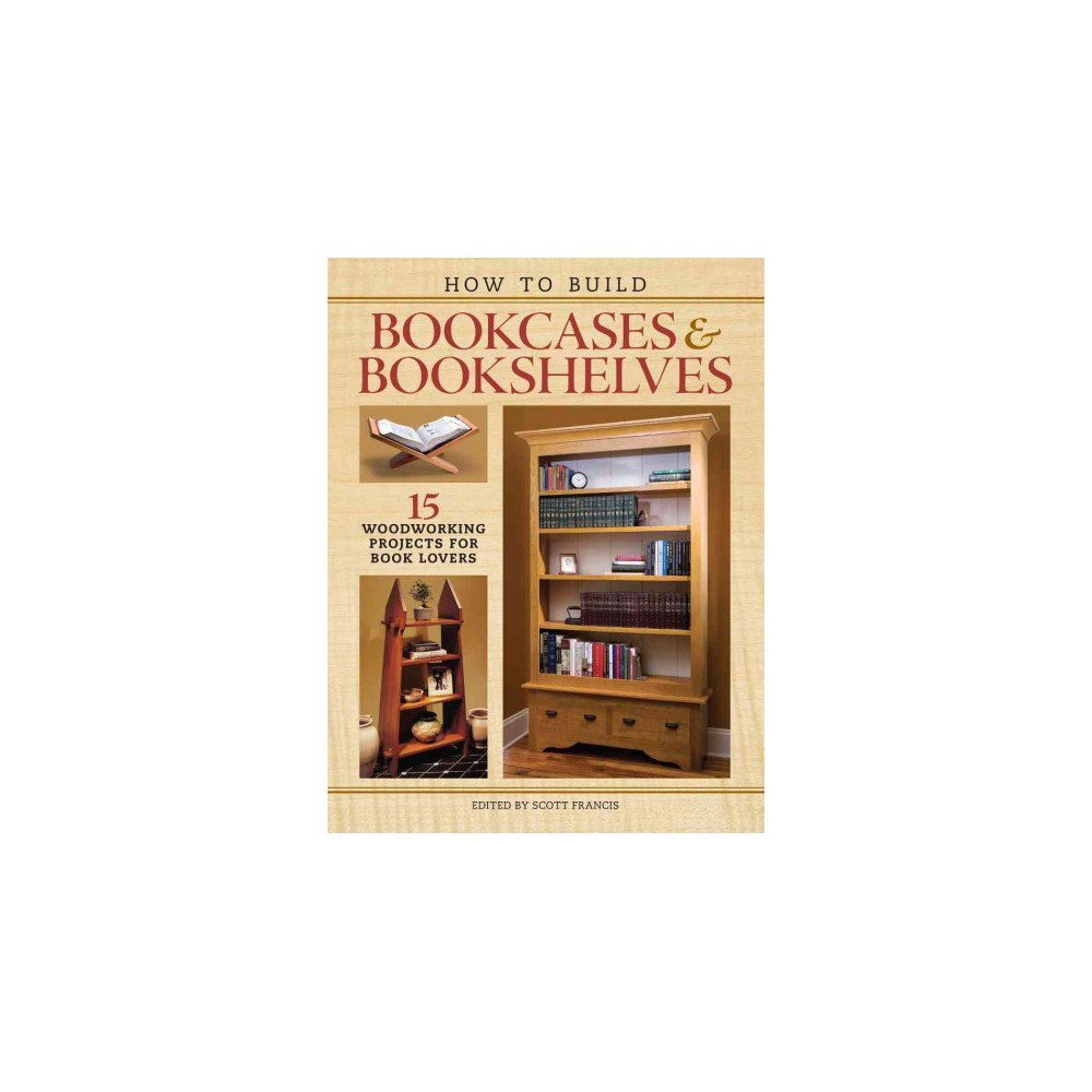 How to Build Bookcases & Bookshelves : 15 Woodworking Projects for Book Lovers (Paperback)