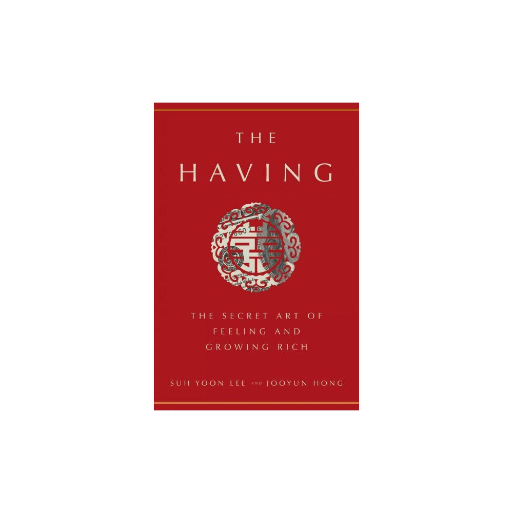 Having : The Secret Art of Feeling and Growing Rich - by Suh Yoon Lee & Jooyun Hong (Hardcover)