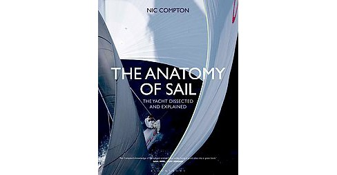 Anatomy of Sail : The Yacht Dissected and Explained (Hardcover) (Nic Compton) - image 1 of 1