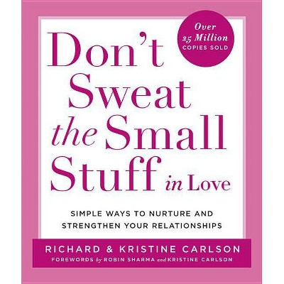 Don't Sweat the Small Stuff in Love - (Don't Sweat the Small Stuff Series)by Richard Carlson & Kristine Carlson (Paperback)