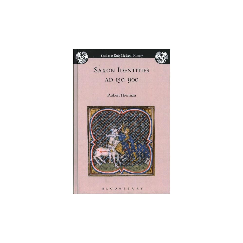 Saxon Identities, AD 150–900 - by Robert Flierman (Hardcover)