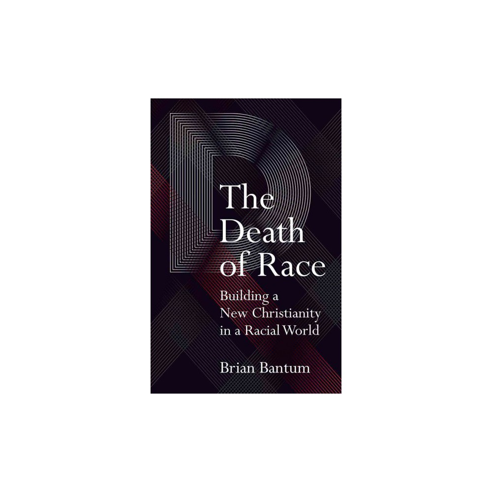 Death of Race : Building a New Christianity in a Racial World (Paperback) (Brian Bantum)