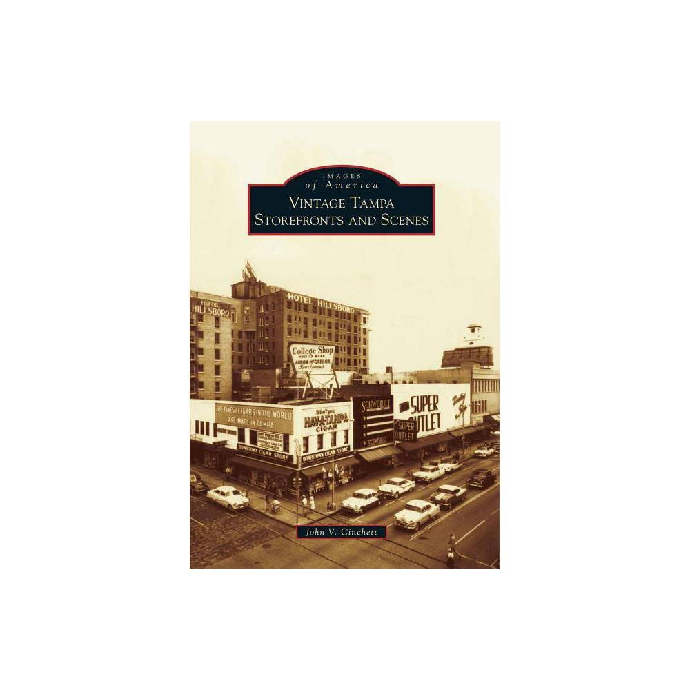 Vintage Tampa Storefronts And Scenes Images Of America Arcadia Publishing By John V Cinchett Paperback
