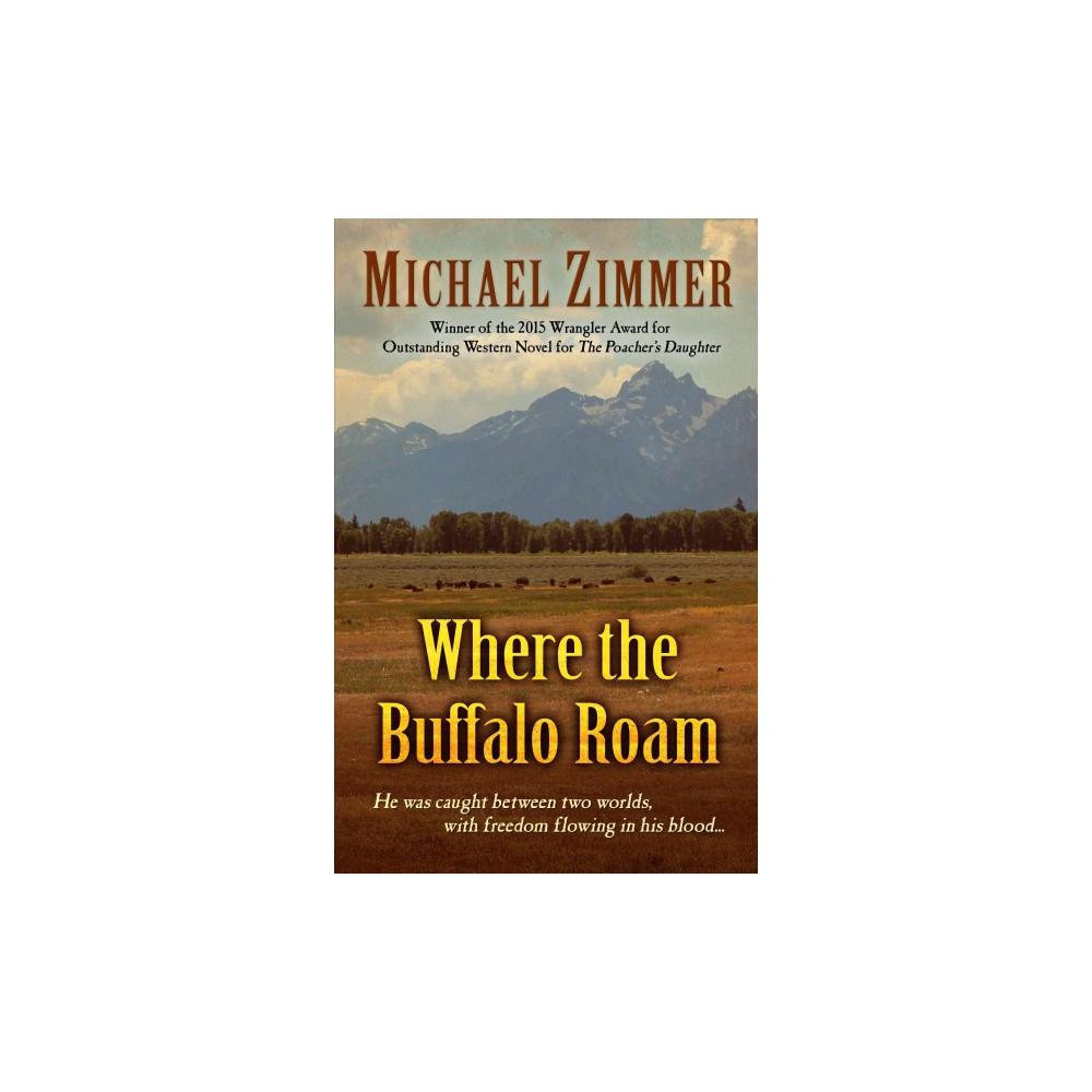 Where the Buffalo Roam (Large Print) (Paperback) (Michael Zimmer)