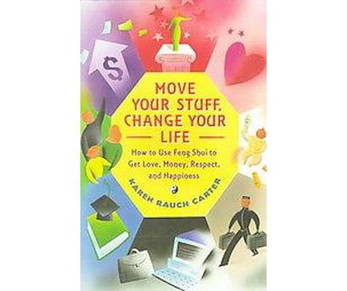 Move Your Stuff, Change Your Life : How to Use Feng Shui to Get Love, Money, Respect and Happiness - image 1 of 1