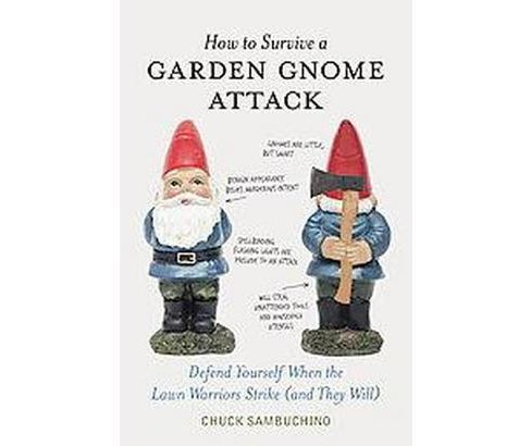 How to Survive a Garden Gnome Attack : Defend Yourself When the Lawn Warriors Strike (and They Will) - image 1 of 1