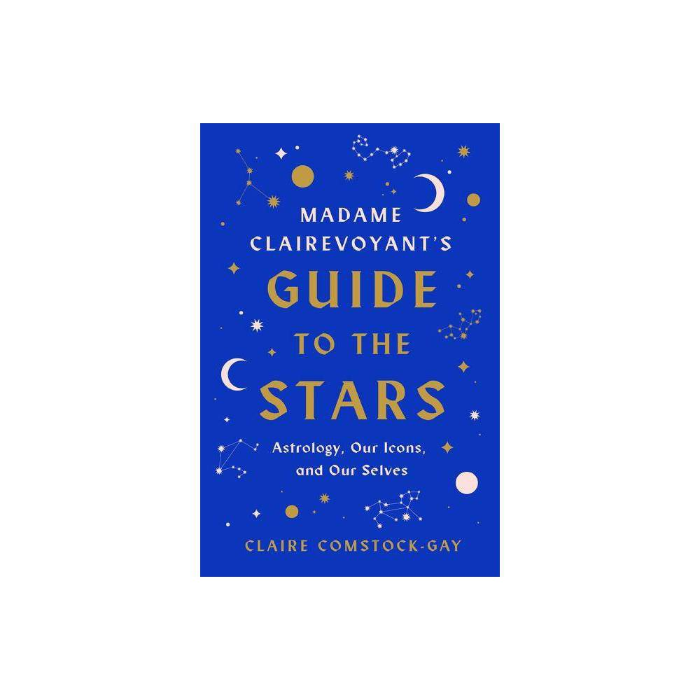 Madame Clairevoyant S Guide To The Stars By Claire Comstock Gay Hardcover