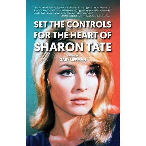 Set the Controls for the Heart of Sharon Tate - by  Gary Lippman (Paperback) - image 1 of 1